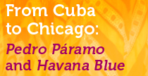 From Cuba to Chicago: Pedro Páramo and Havana Blue