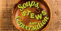 Soups, Stews, and Conversation