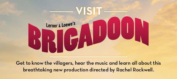 Get to know Brigadoon.