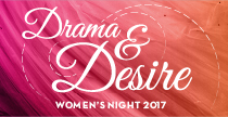 Drama and Desire: Women's Night 2017