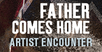 Father Comes Home Artist Encounter