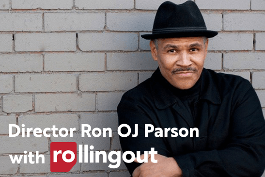 Ron OJ Parson with Rolling Out