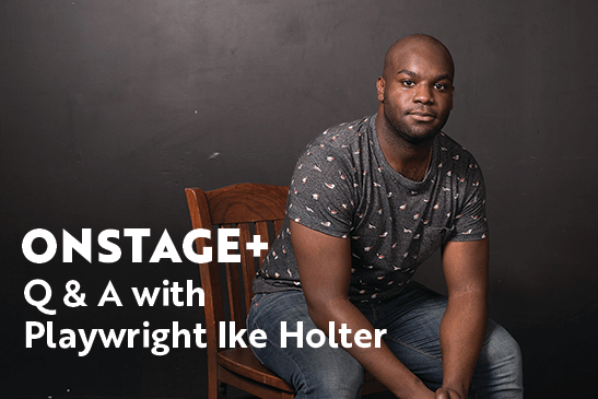 Q & A with Playwright Ike Holter