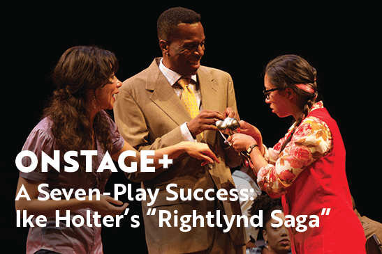 "A Seven-Play Success: Ike Holter's ""Rightlynd Saga"""