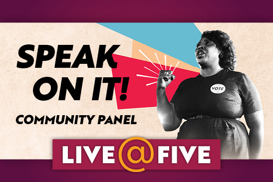 Live @ Five: Speak On It Community Panel